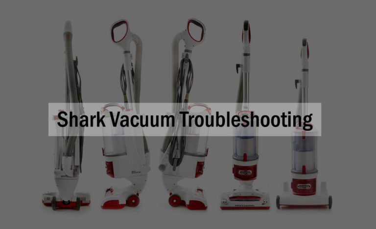 Shark Vacuum Troubleshooting – Fixing The Common Problems